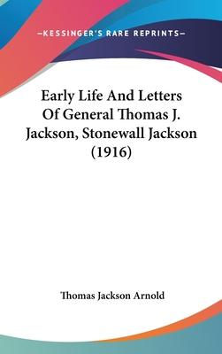 Early Life and Letters of General Thomas J. Jackson, Stonewall Jackson (1916)