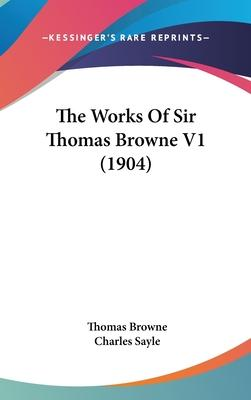 The Works of Sir Thomas Browne V1 (1904)