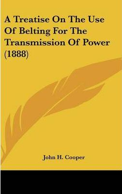 A Treatise on the Use of Belting for the Transmission of Power (1888)