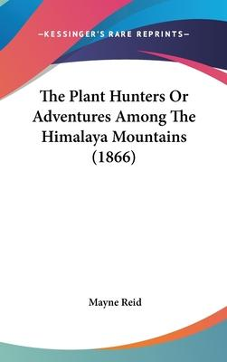 The Plant Hunters or Adventures Among the Himalaya Mountains (1866)