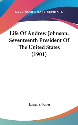 Life of Andrew Johnson, Seventeenth President of the United States (1901)