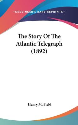 The Story of the Atlantic Telegraph (1892)