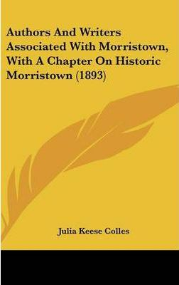 Authors and Writers Associated with Morristown, with a Chapter on Historic Morristown (1893)