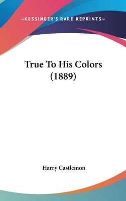 True to His Colors (1889)