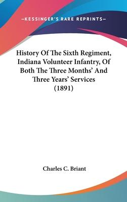 History of the Sixth Regiment, Indiana Volunteer Infantry, of Both the Three Months' and Three Years' Services (1891)