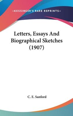 Letters, Essays and Biographical Sketches (1907)