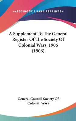 A Supplement to the General Register of the Society of Colonial Wars, 1906 (1906)