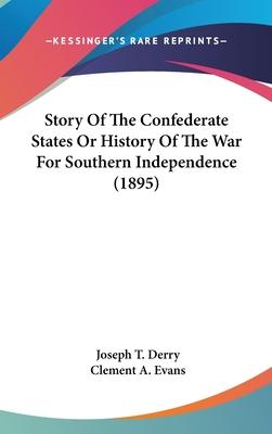 Story of the Confederate States or History of the War for Southern Independence (1895)