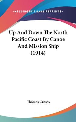 Up and Down the North Pacific Coast by Canoe and Mission Ship (1914)