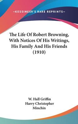 The Life of Robert Browning, with Notices of His Writings, His Family and His Friends (1910)