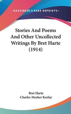 Stories and Poems and Other Uncollected Writings by Bret Harte (1914)
