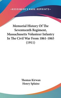 Memorial History of the Seventeenth Regiment, Massachusetts Volunteer Infantry in the Civil War from 1861-1865 (1911)