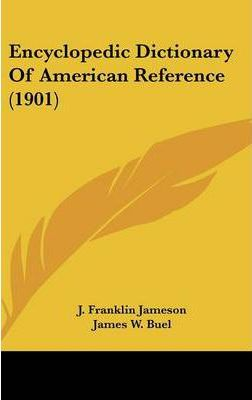 Encyclopedic Dictionary of American Reference (1901)