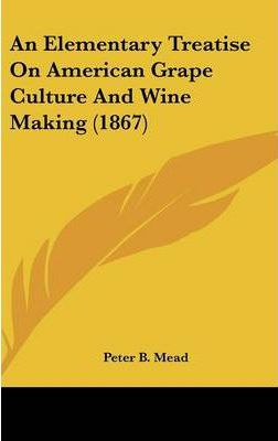 An Elementary Treatise on American Grape Culture and Wine Making (1867)