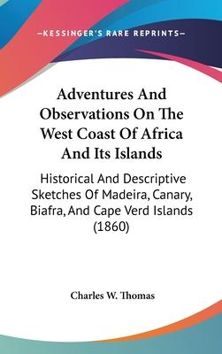 Adventures And Observations On The West Coast Of Africa And Its Islands