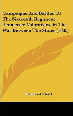 Campaigns and Battles of the Sixteenth Regiment, Tennessee Volunteers, in the War Between the States (1885)