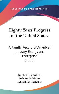 Eighty Years Progress of the United States