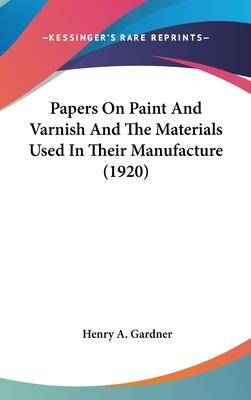 Papers on Paint and Varnish and the Materials Used in Their Manufacture (1920)