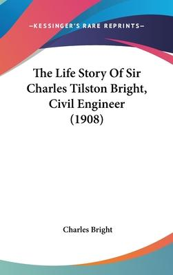 The Life Story of Sir Charles Tilston Bright, Civil Engineer (1908)