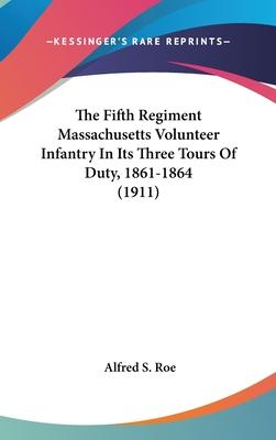 The Fifth Regiment Massachusetts Volunteer Infantry in Its Three Tours of Duty, 1861-1864 (1911)