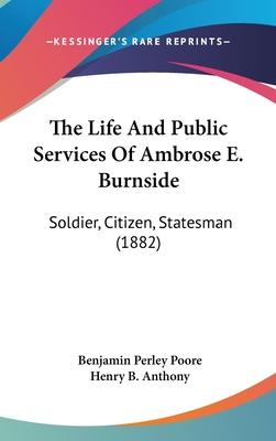 The Life and Public Services of Ambrose E. Burnside