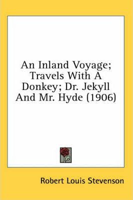 An Inland Voyage; Travels with a Donkey; Dr. Jekyll and Mr. Hyde (1906)