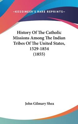 History of the Catholic Missions Among the Indian Tribes of the United States, 1529-1854 (1855)
