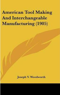 American Tool Making and Interchangeable Manufacturing (1905)