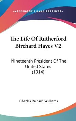 The Life of Rutherford Birchard Hayes V2