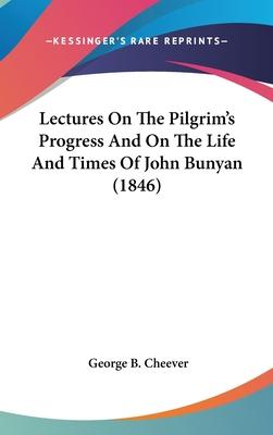 Lectures on the Pilgrim's Progress and on the Life and Times of John Bunyan (1846)
