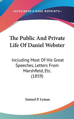 The Public and Private Life of Daniel Webster