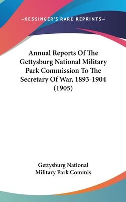 Annual Reports of the Gettysburg National Military Park Commission to the Secretary of War, 1893-1904 (1905)