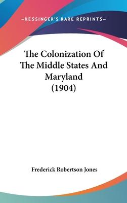 The Colonization of the Middle States and Maryland (1904)