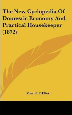 The New Cyclopedia of Domestic Economy and Practical Housekeeper (1872)