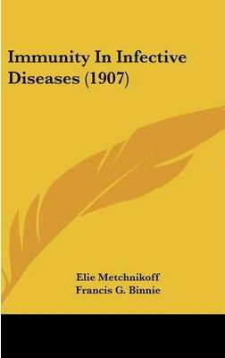 Immunity in Infective Diseases (1907)