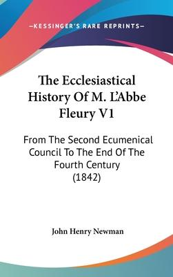 The Ecclesiastical History of M. L'Abbe Fleury V1
