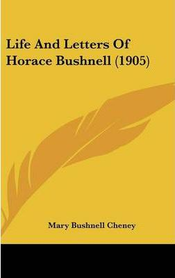 Life and Letters of Horace Bushnell (1905)