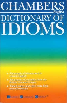 Chambers Dictionary of Idioms
