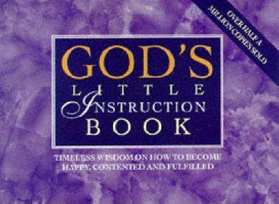 God's Little Instruction Book: Timeless Wisdom on How to Become Happy, Contented and Fulfilled