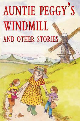 Auntie Peggy's Windmill and Other Stories
