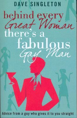 Behind Every Great Woman There Is A Fabulous Gay Man