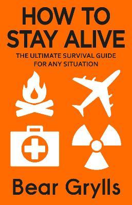 Astrosadventuresbookclub.com How to Stay Alive : The Ultimate Survival Guide for Any Situation Image