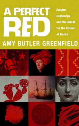 Perfect Red, A Empire, Espionage And The Quest For The Colour Of