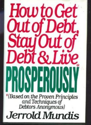 How to Get out of Debt, Stay out of Debt & Live Prosperously
