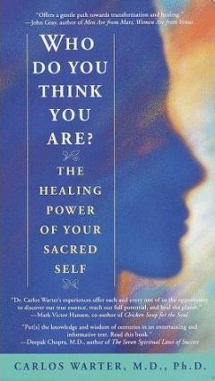 Who Do You Think You are: the Healing Power of Your Sacred Self