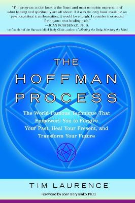 The Hoffman Process : The World-Famous Technique That Empowers You to Forgive Your Past, Heal Your Present, and Transform Your Future
