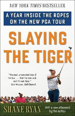 Slaying the Tiger : A Year Inside the Ropes on the New PGA Tour