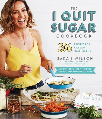 The I Quit Sugar Cookbook : 306 Recipes for a Clean, Healthy Life by Ms Sarah Wilson pdf