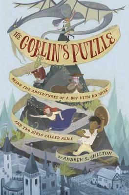 The Goblin's Puzzle  Being the Adventures of a Boy with No Name and Two Girls Called Alice