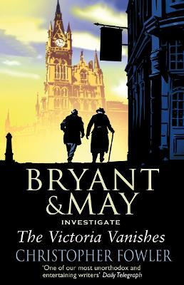 The Victoria Vanishes : (Bryant and May Book 6)